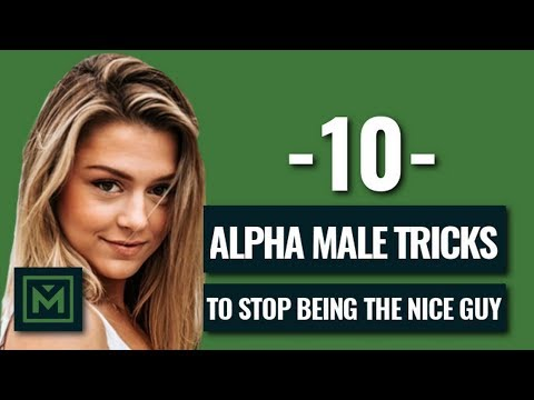 Don't Be The Nice Guy - 10 POWERFUL Tricks To Be The Alpha Male