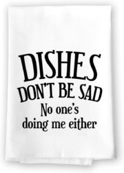 funny housewarming gifts - Dishes Don't be Sad Flour Sack Towel