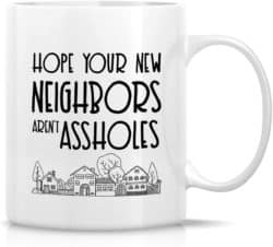 funny housewarming gifts - Hope Your New Neighbors aren't Assholes Ceramic Coffee Mugs